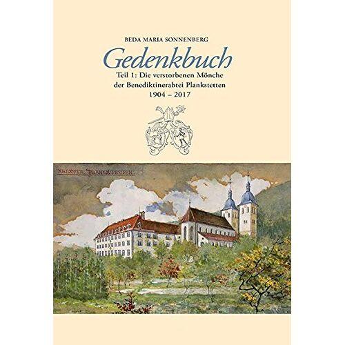Sonnenberg, Beda Maria - Gedenkbuch: Teil 1: Die verstorbenen Mönche der Benediktinerabtei Plankstetten 1904-2017 - Preis vom 05.09.2020 04:49:05 h