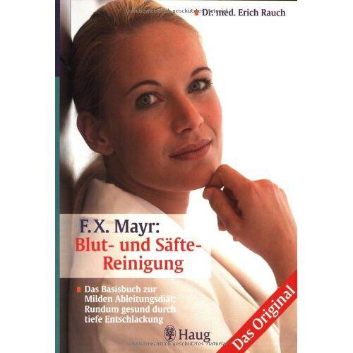 Erich Rauch - F. X. Mayr: Blut- und Säfte-Reinigung: Milde Ableitungskur: Rundum gesund durch tiefe Entschlackung - Preis vom 05.09.2020 04:49:05 h