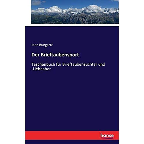 Jean Bungartz - Der Brieftaubensport: Taschenbuch für Brieftaubenzüchter und -Liebhaber - Preis vom 03.05.2021 04:57:00 h
