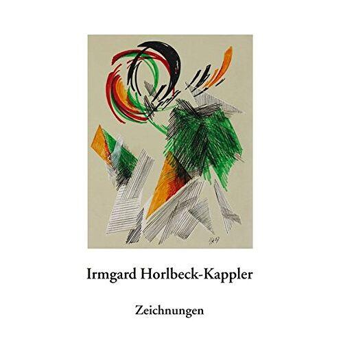 - Irmgard Horlbeck-Kappler – Zeichnungen: Mit einem Werkverzeichnis 1967–2008 - Preis vom 05.05.2021 04:54:13 h