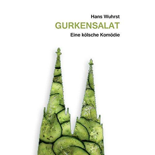 Hans Wuhrst - Gurkensalat: Eine kölsche Komödie - Preis vom 19.10.2020 04:51:53 h