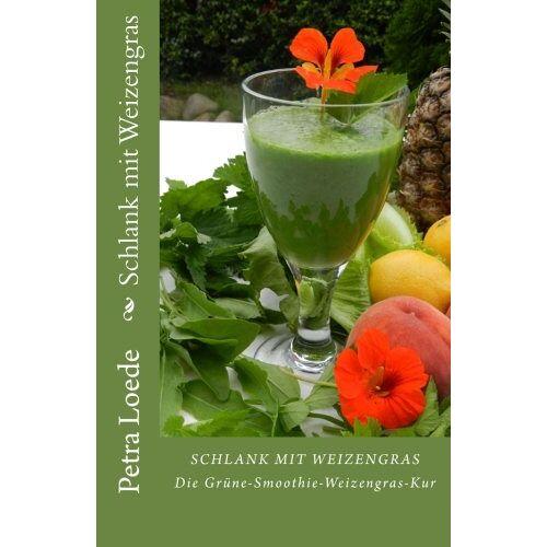 Petra Loede - Schlank mit Weizengras: Die Gruene-Smoothie-Weizengras-Kur - Preis vom 07.04.2020 04:55:49 h
