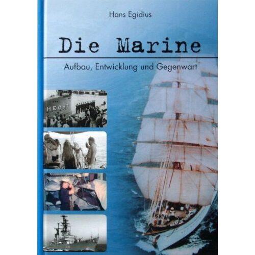 Hans Egidius - Die Marine. Aufbau, Entwicklung und Gegenwart - Preis vom 20.10.2020 04:55:35 h