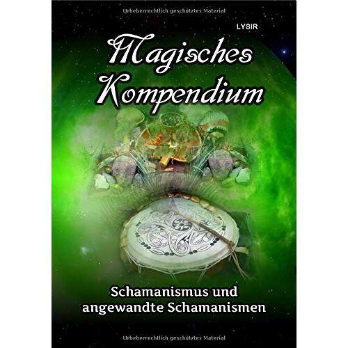 Frater Lysir - MAGISCHES KOMPENDIUM / Magisches Kompendium - Schamanismus und angewandte Schamanismen - Preis vom 10.05.2021 04:48:42 h