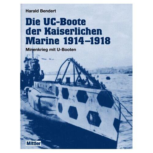 Harald Bendert - Die UC-Boote der Kaiserlichen Marine 1914-1918 - Preis vom 14.05.2021 04:51:20 h