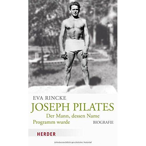 Eva Rincke - Joseph Pilates: Der Mann, dessen Name Programm wurde - Preis vom 15.10.2019 05:09:39 h