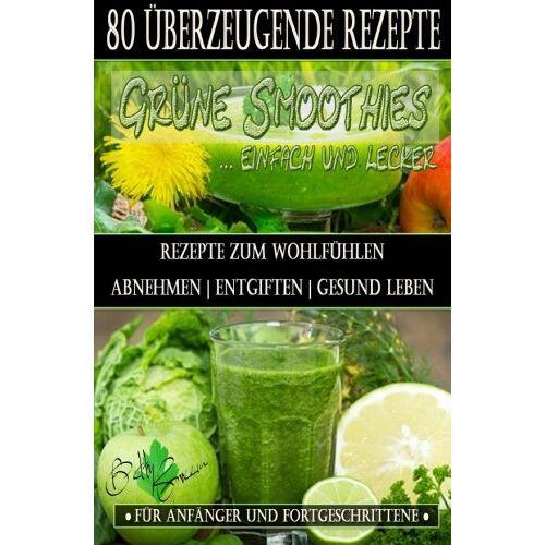 Betty Green - 80 grüne Smoothie Rezepte zum wohlfühlen   Von jetzt an gesund: Erfolgreich und effizient abnehmen   entgiften   gesund leben (Betty Green`s Ernährung & Gesundheit) - Preis vom 02.08.2019 05:57:43 h