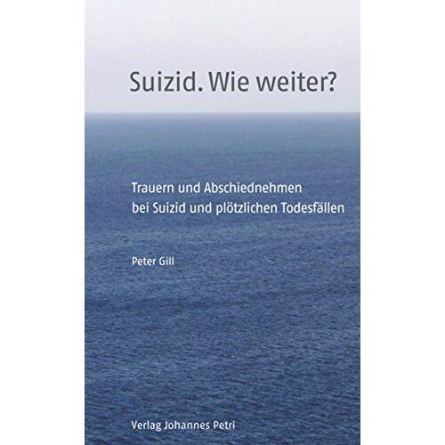 Peter Gill - Suizid. Wie weiter?: Trauern und Abschiednehmen bei Suizid und plötzlichen Todesfällen - Preis vom 17.04.2021 04:51:59 h