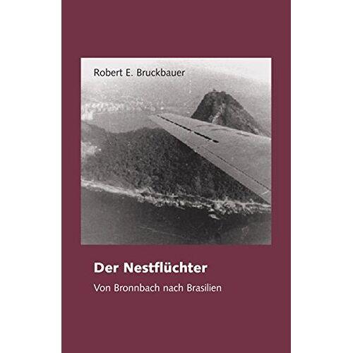 Robert Bruckbauer - Der Nestflüchter - von Bronnbach nach Brasilien - Preis vom 21.01.2021 06:07:38 h
