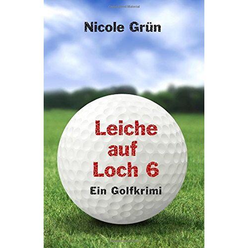 Nicole Grün - Leiche auf Loch 6: Ein Golfkrimi - Preis vom 24.01.2020 06:02:04 h
