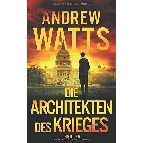 Andrew Watts - Die Architekten des Krieges (Die Architekten des Krieges Reihe, Band 1) - Preis vom 07.05.2021 04:52:30 h