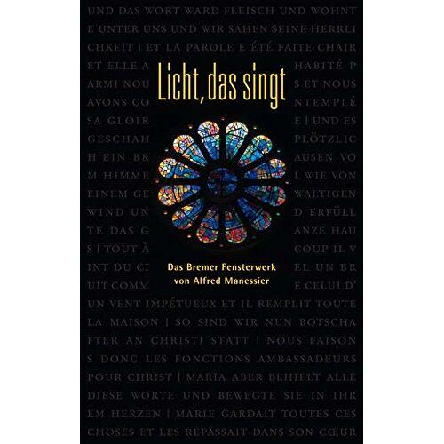 Ottmar Hinz - Licht, das singt: Das Bremer Fensterwerk von Alfred Manessier - Preis vom 24.01.2021 06:07:55 h