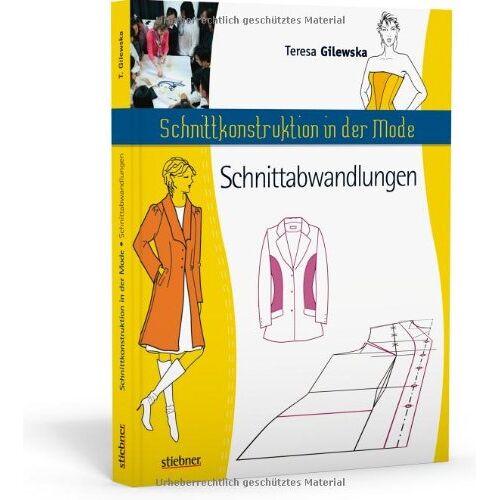 Teresa Gilewska - Schnittkonstruktion in der Mode - Zuschnitt: Die Abwandlungen - Preis vom 20.01.2021 06:06:08 h