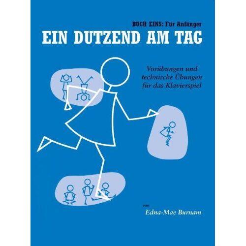 Burnam, Edna Mae - Ein Dutzend Am Tag 1: Für Anfänger. Vorübungen und technische Übungen für das Klavierspiel - Preis vom 20.10.2020 04:55:35 h