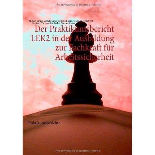 Annette Funk - Der Praktikumsbericht LEK2 in der Ausbildung zur Fachkraft für Arbeitssicherheit: Praktikumsberichte - Preis vom 28.02.2021 06:03:40 h