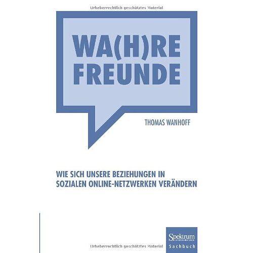 Thomas Wanhoff - Wa(h)re Freunde: Wie sich unsere Beziehungen in sozialen Online-Netzwerken verändern - Preis vom 13.11.2019 05:57:01 h