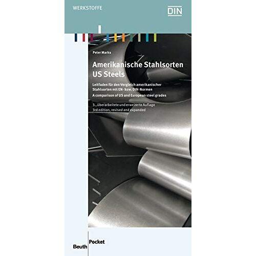 Peter Marks - Amerikanische Stahlsorten: Leitfaden für den Vergleich amerikanischer Stahlsorten mit EN- bzw. DIN-Normen Deutsch / Englisch (Beuth Pocket) - Preis vom 05.05.2021 04:54:13 h