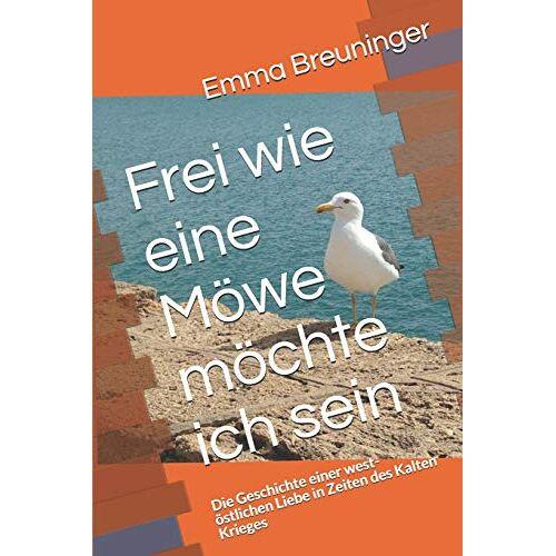 Emma Breuninger - Frei wie eine Möwe möchte ich sein: Die Geschichte einer west-östlichen Liebe in Zeiten des Kalten Krieges - Preis vom 28.02.2021 06:03:40 h