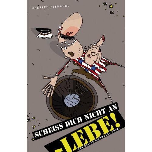Manfred Rebhandl - Scheiß dich nicht an - Lebe!: Der dritte Biermösel-Krimi - Preis vom 04.09.2020 04:54:27 h