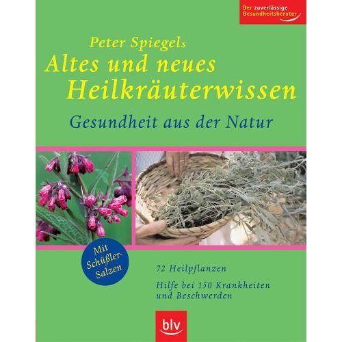 Peter Spiegel - Peter Spiegels Altes und neues Heilkräuterwissen - Gesundheit aus der Natur - Preis vom 21.10.2020 04:49:09 h