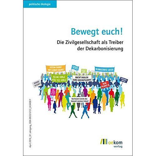 oekom e.V. - Bewegt euch!: Die Zivilgesellschaft als Treiber der Dekarbonisierung (Politische Ökologie) - Preis vom 24.02.2021 06:00:20 h