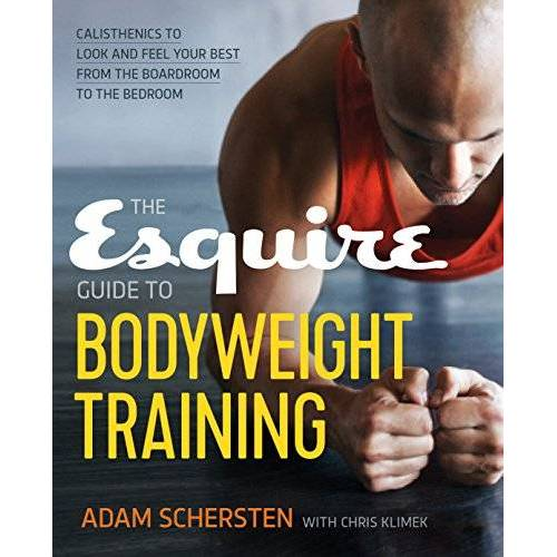 Adam Schersten - The Esquire Guide to Bodyweight Training: Calisthenics to Look and Feel Your Best from the Boardroom to the Bedroom - Preis vom 05.05.2021 04:54:13 h