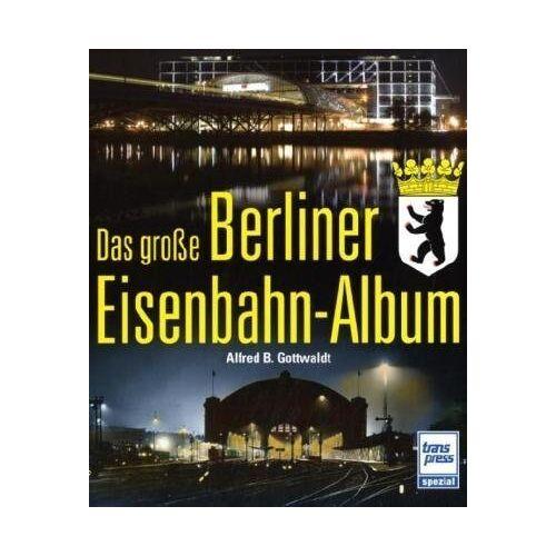 Gottwaldt, Alfred B. - Das große Berliner Eisenbahn-Album - Preis vom 22.11.2020 06:01:07 h