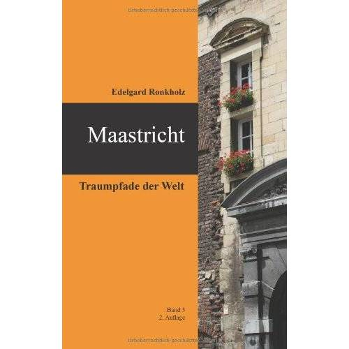 Edelgard Ronkholz - Maastricht: Traumpfade der Welt - Preis vom 12.05.2021 04:50:50 h