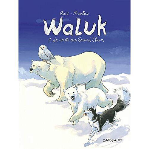 - Waluk - Tome 2 - La Route du Grand Chien (Waluk (2)) - Preis vom 16.01.2021 06:04:45 h