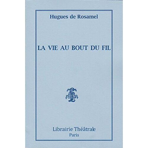 Rosamel Hugues de - La Vie au Bout du Fil - Preis vom 14.05.2021 04:51:20 h