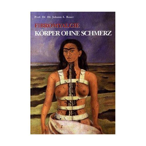 Bauer, Johann A. - Fibromyalgie - Körper ohne Schmerz - Preis vom 16.05.2021 04:43:40 h