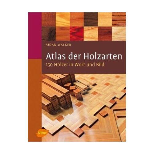 Aidan Walker - Atlas der Holzarten: 150 Hölzer in Wort und Bild - Preis vom 20.10.2020 04:55:35 h