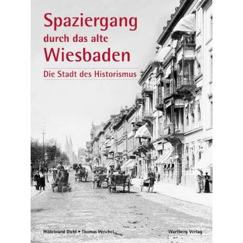 Thomas Weichel - Spaziergang durch das alte Wiesbaden - Die Stadt des Historismus - Preis vom 13.04.2021 04:49:48 h