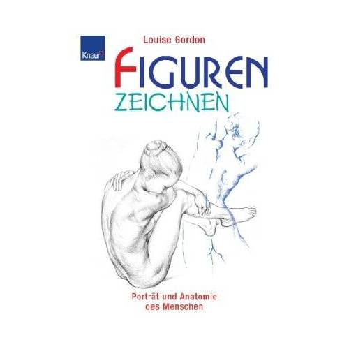 Louise Gordon - Figuren zeichnen: Porträt und Anatomie des Menschen. Anatomie und figürliches Zeichnen / Porträtzeichnen anatomisch richtig - Preis vom 14.06.2019 04:47:58 h