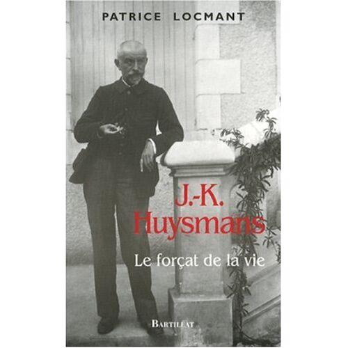 Patrice Locmant - J.-K. Huysmans : Le forçat de la vie - Preis vom 20.10.2020 04:55:35 h