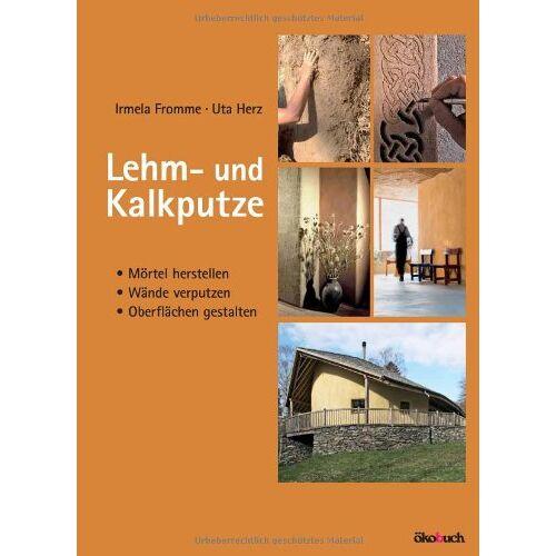 Irmela Fromme - Lehm- und Kalkputze: Mörtel herstellen, Wände verputzen, Oberflächen gestalten - Preis vom 27.02.2021 06:04:24 h