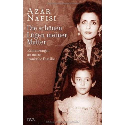 Azar Nafisi - Die schönen Lügen meiner Mutter: Erinnerungen an meine iranische Familie - Preis vom 12.05.2021 04:50:50 h