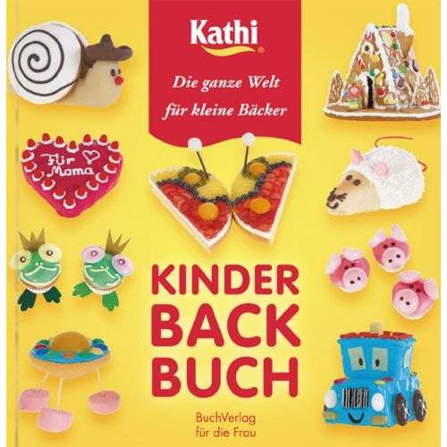 Kathi - Kinderbackbuch: Die ganze Welt für kleine Bäcker / Kathi - Preis vom 20.01.2021 06:06:08 h