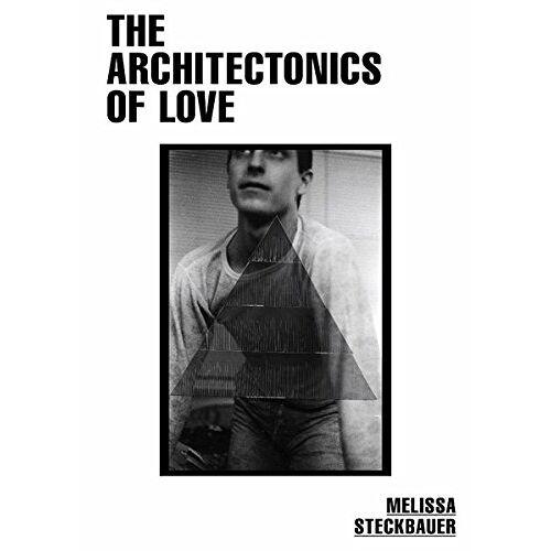 Melissa Steckbauer - The Architectonics of Love: Works by Melissa Steckbauer 2011-2014 - Preis vom 20.10.2020 04:55:35 h