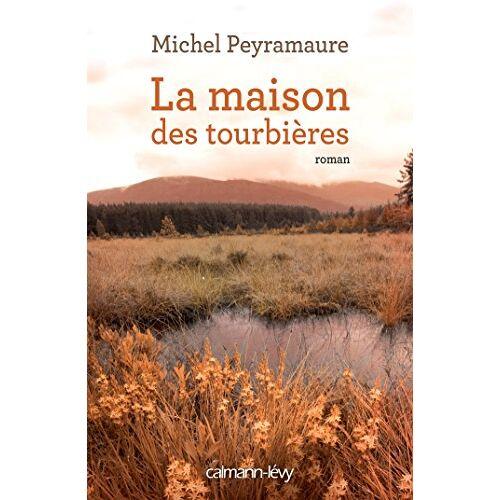Michel Peyramaure - La maison des tourbières - Preis vom 03.12.2020 05:57:36 h