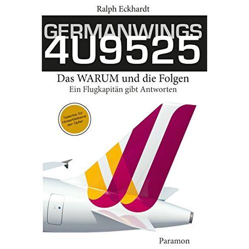 Ralph Eckhardt - GERMANWINGS 4U9525 -Das WARUM und die Folgen: Ein Flugkapitän gibt Antworten - Preis vom 27.01.2021 06:07:18 h