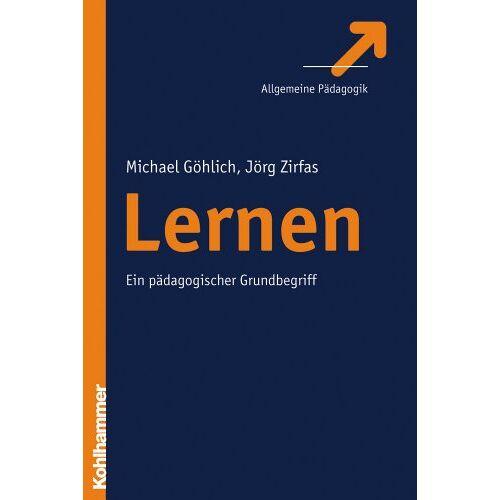 Michael Göhlich - Lernen: Ein pädagogischer Grundbegriff - Preis vom 19.01.2020 06:04:52 h