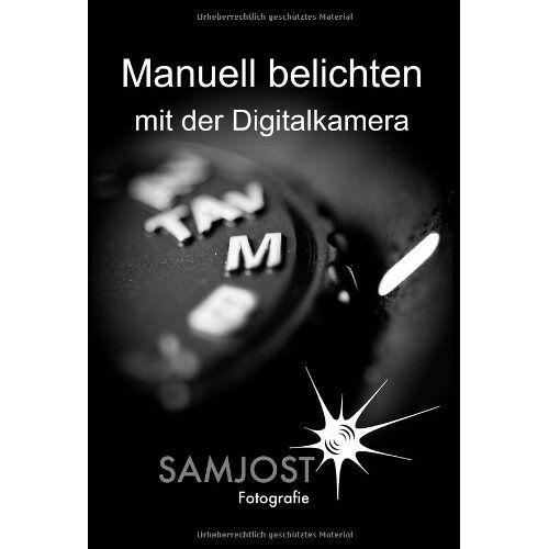 Sam Jost - Manuell belichten mit der Digitalkamera - Preis vom 21.10.2020 04:49:09 h