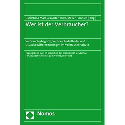 Markus Artz - Wer ist der Verbraucher?: Verbraucherbegriffe, Verbraucherleitbilder und situative Differenzierungen im Verbraucherschutz - Preis vom 25.02.2021 06:08:03 h