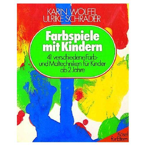 Karin Wölfel - Farbspiele mit Kindern. 41 verschiedene Farb- und Maltechniken für Kinder ab 2 Jahre - Preis vom 07.04.2020 04:55:49 h