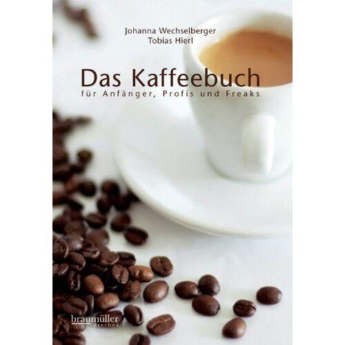 Johanna Wechselberger - Das Kaffeebuch für Anfänger, Profis und Freaks - Preis vom 20.10.2020 04:55:35 h