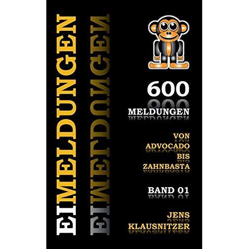 Jens Klausnitzer - EIMELDUNGEN: 600 satirische Meldungen - Band 01 - Preis vom 11.05.2021 04:49:30 h