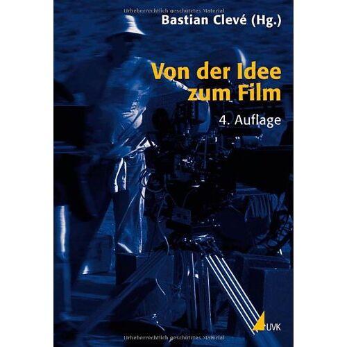 Bastian Cleve - Von der Idee zum Film: Produktionsmanagement für Film und Fernsehen (Produktionspraxis) - Preis vom 05.05.2021 04:54:13 h