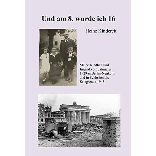 Heinz Kindereit - Und am 8. wurde ich 16 - Preis vom 16.05.2021 04:43:40 h