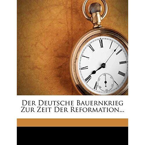 Wilhelm Wachsmuth - Der Deutsche Bauernkrieg Zur Zeit Der Reformation... - Preis vom 03.05.2021 04:57:00 h